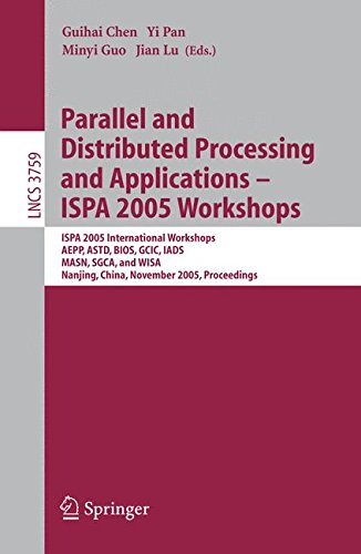 Parallel and Distributed Processing and Applications - ISPA 2005 Workshops: ISPA 2005 International Workshops, AEPP, ASTD, BIOS, GCIC, IADS, MASN, ... (Lecture Notes in Computer Science)