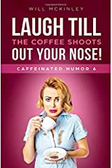 Laugh till the coffee shoots out your nose!: Caffeinated Humor 6 Paperback