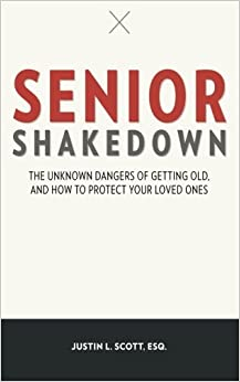 Senior Shakedown: The Unknown Dangers of Getting Old, and How to Protect Your Loved Ones