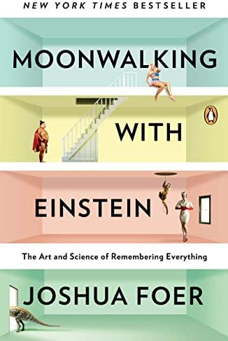 Read Moonwalking With Einstein The Art And Science Of Remembering Everything By Joshua Foer