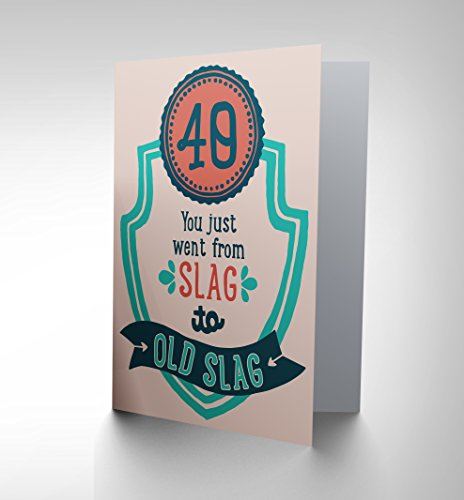 NEW BIRTHDAY 40 YEAR OLD SLAG FUN ART GREETINGS GREETING CARD GIFT CP1506 (Slag Art)