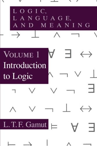 Logic, Language, and Meaning, Volume 1: Introduction to Logic by L T F Gamut