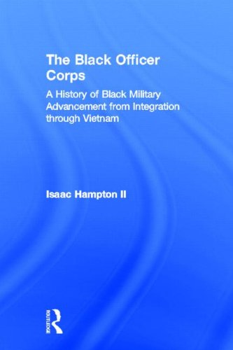 The Black Officer Corps: A History of Black Military Advancement from Integration through Vietnam by Routledge
