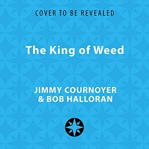 The King of Weed: How I Built a Marijuana Empire, Got in Bed with the Mafia, Motorcycle Gangs, and Drug Cartels, and Became the Biggest Pot Dealer in New York City History