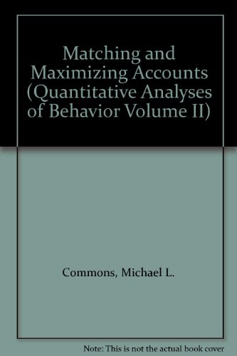 Book cover from Matching and Maximizing Accounts (Quantitative Analyses of Behavior Volume II) by Michael L. Commons
