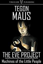 Machines of the Little People (The Eve Project, book 1)