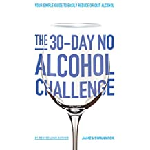 The 30-Day No Alcohol Challenge: Your Simple Guide To Easily Reduce Or Quit Alcohol