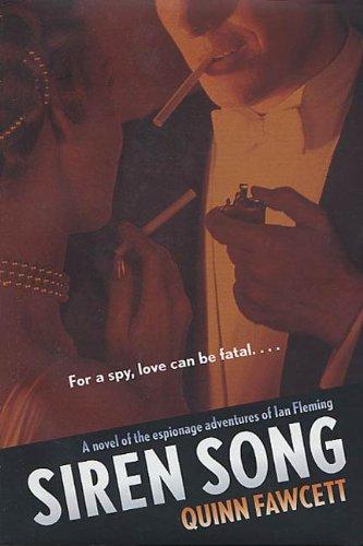Siren Song: A Novel of the Espionage Adventures of Ian Fleming by [Fawcett, Quinn]