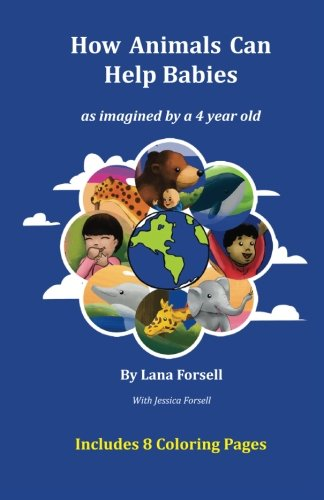 Read Online How Animals Can Help Babies: as imagined by a 4 year old pdf