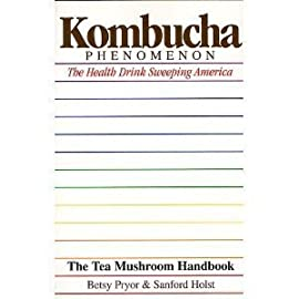 Kombucha Phenomenon: The Health Drink Sweeping America : The Tea Mushroom Handbook 23 Book by Betsy Pryor, Sanford Holt