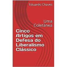 Cinco Artigos em Defesa do Liberalismo Clássico: Uma Coletânea (Portuguese Edition)