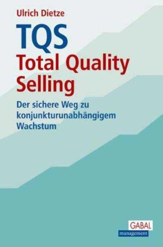 TQS - Total Quality Selling: Der sichere Weg zu konjunkturunabhängigem Wachstum