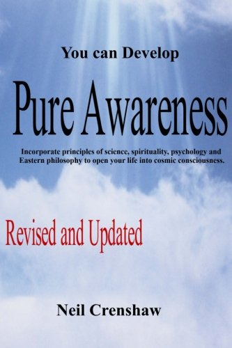 Read Online You Can Develop Pure Awareness: Incorporate principles of Science, Spirituality, Psychology and Eastern Philosophy to Open Your LIfe into Cosmic Consciousness pdf epub