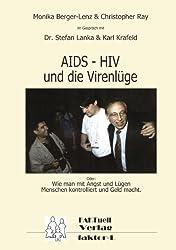 HIV - AIDS und die Virenlüge: Oder: Wie man mit Angst und Lügen Menschen kontrolliert und Geld macht.