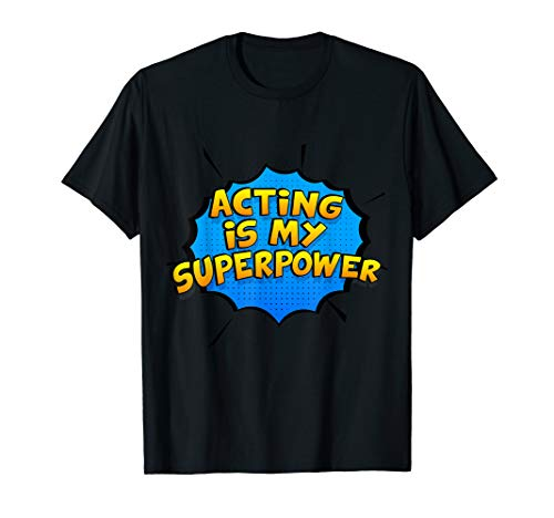 Acting Is My Superpower. Acting Theater Actor Shirt]()