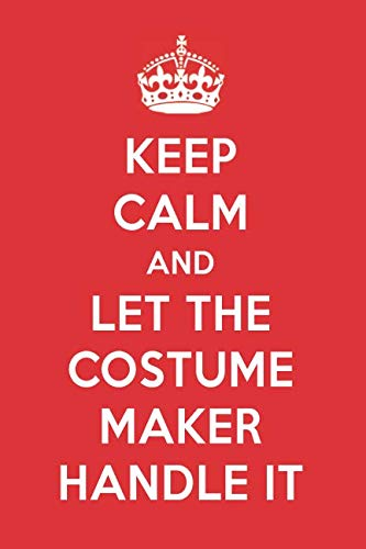 Keep Calm And Let The Costume Maker Handle It: The Costume Maker Designer Note book