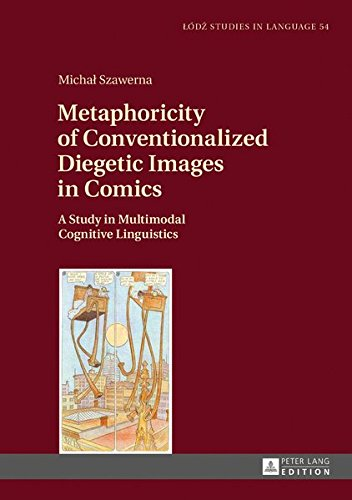 Metaphoricity of Conventionalized Diegetic Images in Comics: A Study in Multimodal Cognitive Linguistics (Lodz Studies in Language) by Peter Lang GmbH, Internationaler Verlag der Wissenschaften