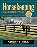Cherry Hill: Horsekeeping on a Small Acreage : Designing and Managing Your Equine Facilities (Paperback - Revised Ed.); 2005 Edition