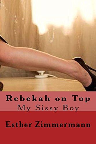 Rebekah on Top: My Sissy Boy