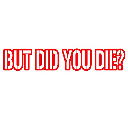 """BUT DID YOU DIE V1 Vinyl Decal by stickerdad - size: 11"""", co"""