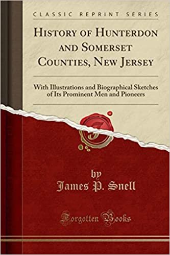 History of Hunterdon and Somerset Counties, New Jersey: With Illustrations and Biographical Sketches of Its Prominent Men and Pioneers