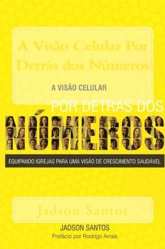 A Visao Celular Por Detras dos Numeros: Equipando igrejas para uma visao de crescimento saudavel (Portuguese Edition)