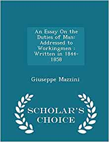 mazzini an essay on the duties of man Mazzini and italy april 21, 2014 wrote an essay on the duties of man addressed to workingmen in 1858 specifically, does mazzini claim these duties include.