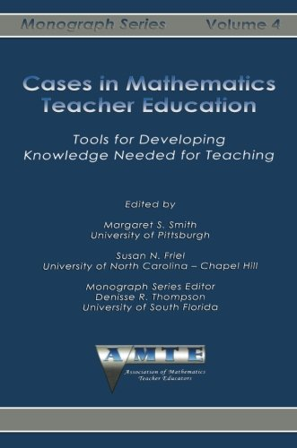 Download Cases in Mathematics Teacher Education: Tools for Developing Knowledge Needed for Teaching (The Amte Monograph) pdf epub