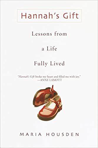 c5e5dce04ca91 Hannah's Gift: Lessons from a Life Fully Lived: Maria Housden ...