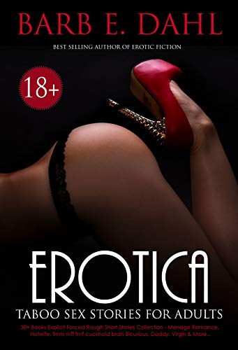 Erotica Taboo Sex Stories for Adults: 30+ Books Explicit Forced Rough Short Stories Collection - Hotwife, Menage Romance, Bicurious, Daddy, Virgin & More...