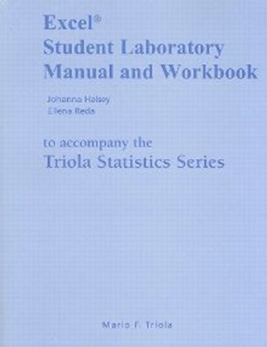 Excel Student Laboratory Manual and Workbook for the Triola Statistics Series