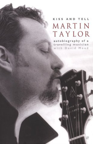 Download By Martin Taylor - Kiss and Tell : Autobiography of a Travelling Musician (2000-11-16) [Hardcover] pdf epub