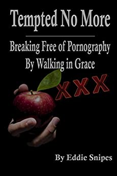 Tempted No More: Breaking Free of Pornography By Walking in Grace by [Snipes, Eddie]