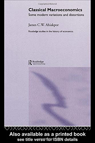 Classical Macroeconomics: Some Modern Variations and Distortions (Routledge Studies in the History of Economics)