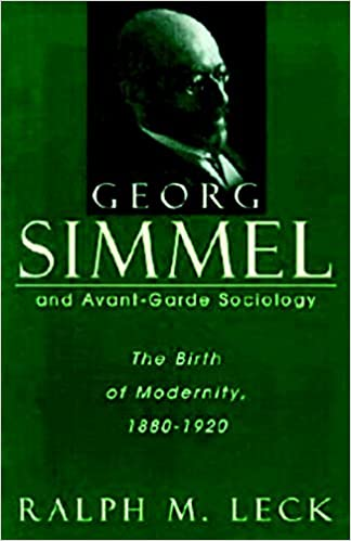 Georg Simmel and Avant-Garde Society: The Birth of Modernity, 1880-1920