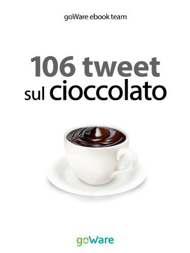 106 tweet sul cioccolato. La cura per la felicità (tweet 106 Vol. 7) (Italian Edition)