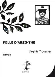 Folle d'absinthe par Virginie Troussier
