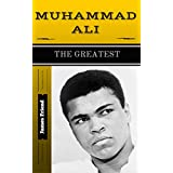 Muhammad Ali: The Greatest: A Short Biography