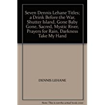 Seven Dennis Lehane Titles; a Drink Before the War, Shutter Island, Gone Baby Gone, Sacred, Mystic River, Prayers for Rain, Darkness Take My Hand