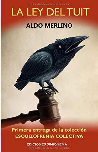 La ley del tuit Tapa blanda – 25 oct 2018 Aldo Merlino Ediciones Simionema 8494948105 Fiction / Dystopian