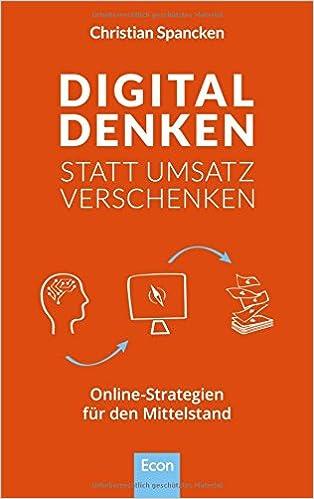 c6915ce74e5dd2 Digital denken statt Umsatz verschenken  Online-Strategien für den -  Christian Spancken - Amazon.de  Bücher