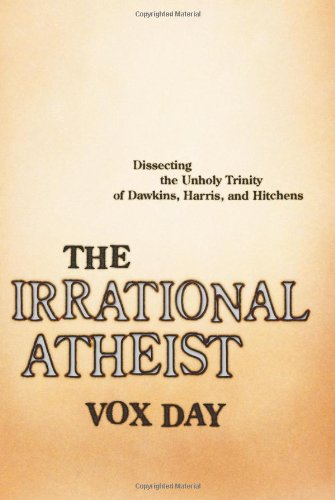 Book cover from The Irrational Atheist: Dissecting the Unholy Trinity of Dawkins, Harris, And Hitchens by Vox Day