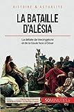 La bataille d'Alésia: La défaite de Vercingétorix et de la Gaule face à César (French Edition)
