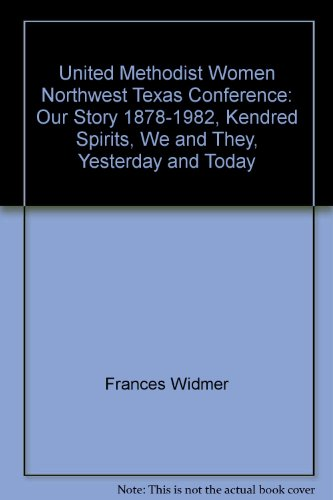 - United Methodist Women Northwest Texas Conference: Our Story 1878-1982, Kendred Spirits, We and They, Yesterday and Today
