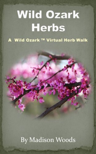 Wild Ozark Herbs: A Wild Ozark Virtual Herb Walk by [Woods, Madison]