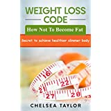 Weight Loss Code How Not To Become Fat: Secret to achieve healthier slimmer body