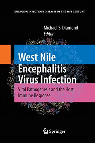 West Nile Encephalitis Virus Infection: Viral Pathogenesis and the Host Immune Response (Emerging Infectious Diseases of the 21st Century)
