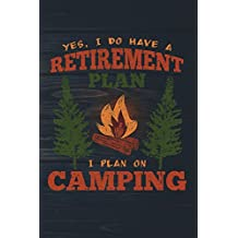 Yes I Do Have A Retirement Plan I Plan On Camping: Funny Camp Journal For Campers: Blank Lined Notebook For Outdoor Lovers To Write Notes & Writing