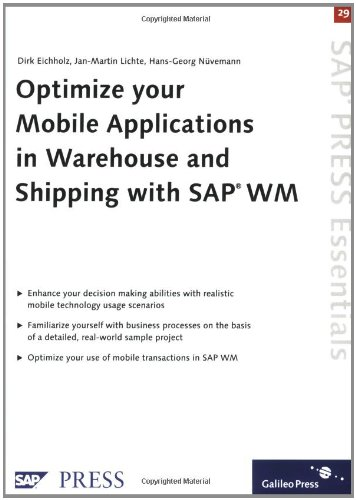 Optimize your Mobile Applications in Warehouse and Shipping with SAP WM: SAP PRESS Essentials 29 by SAP PRESS