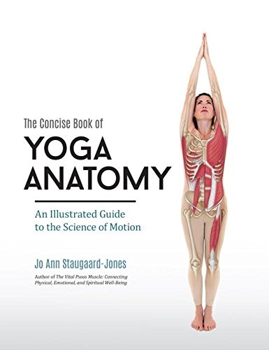 The Concise Book of Yoga Anatomy: An Illustrated Guide to the Science of Motion